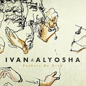Fathers Be Kind EP von Ivan & Alyosha