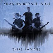 There Is a Noise de Shag Haired Villains
