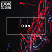 100 Greatest 00s: The Best Songs from the Decade von Various Artists