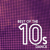 Best Of The 10's: Dance van Various Artists