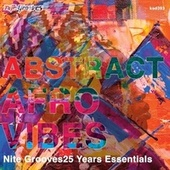 Abstract Afro Vibes (Nite Grooves 25 Years Essentials) by Various Artists