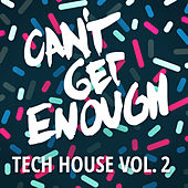 Can't Get Enough Tech House, Vol. 2 von Various Artists