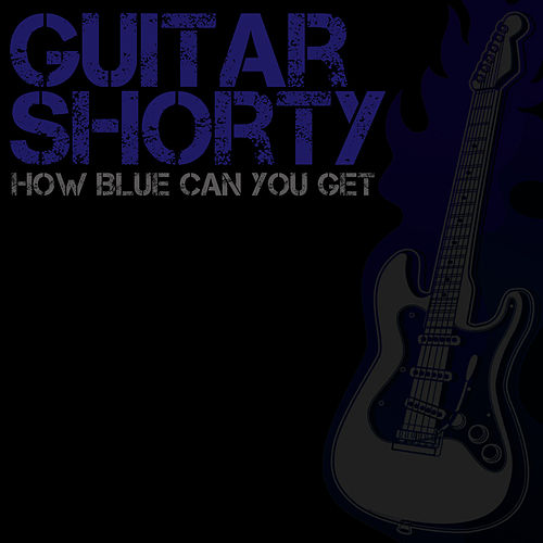 How Blue Can You Get by Guitar Shorty