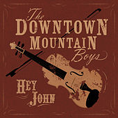 Hey John de The Downtown Mountain Boys