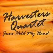 Jesus Hold My Hand by Harvesters Quartet