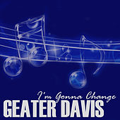 I'm Gonna Change de Geater Davis