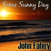 Some Sunny Day by John Fahey