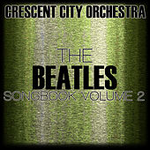 The Beatles Songbook Volume 2 by The Crescent City Orchestra