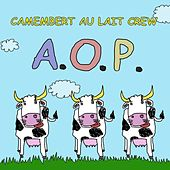 A.O.P. by Camembert Au Lait Crew