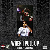 When I Pull Up (feat. Slim 400) de P-Money