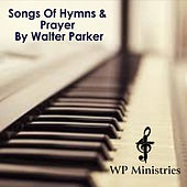Songs of Hymns & Prayer by Walter Parker
