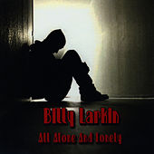 All Alone And Lonely by Billy Larkin