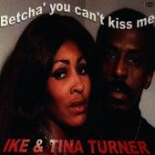 Betcha' You Can't Kiss Me von Ike and Tina Turner