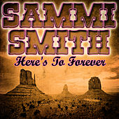 Here's To Forever by Sammi Smith