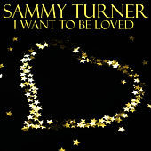 I Want To Be Loved by Sammy Turner