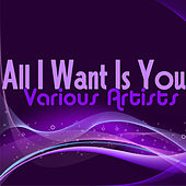 All I Want Is You by Various Artists
