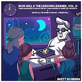Iron Will & the Lessons Learned, Vol. 3: There Are More Stars in the Sky Than Grains of Sand on the Earth & We're All the Same Stardust, Therefore... by Brett Schieber