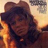 Me, I'm Feelin' Free by Marshall Chapman