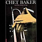 Chet Baker with Fifty Italian Strings (Remastered) by Chet Baker