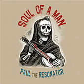 Soul of a Man by Paul the Resonator
