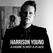 A Home Is Not a Place de Harrison Young