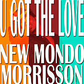 U Got The Love (incl Richard Earnshaw Mixes) de New Mondo