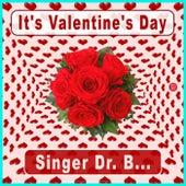It's Valentine's Day by Singer Dr. B...