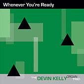 Whenever You're Ready von Devin Kelly Organ Trio