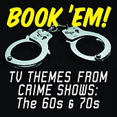 Book 'Em! TV Themes From Crime Shows: The 60s & 70s by The Cuffs