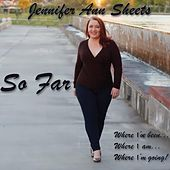So Far by Jennifer Ann Sheets