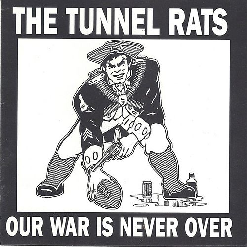 Our War Is Never Over by Tunnel Rats