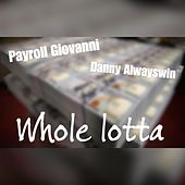 Whole Lotta by Payroll Giovanni