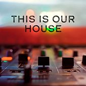 This Is Our House: Big Room and House Music de Various Artists