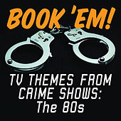 Book 'Em! TV Themes From Crime Shows: The 80s by The Cuffs