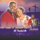 He Touched Me by Rev. Elijah and Jabulile Joy Nkabinde
