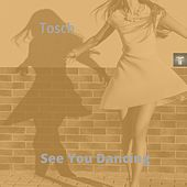 See You Dancing by Tosch