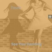 See You Dancing de Tosch