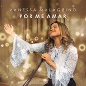 Por Me Amar de Vanessa Malagrino