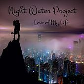 Love of My Life by Night Water Project