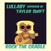 Lullaby Versions of Taylor Swift de Rock the Cradle