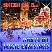 This Is My Magic Christmas by Singer Dr. B...