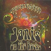 Janis on the Rocks: A Tribute to Janis Joplin by Troublemaker