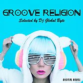 Groove Religion (Selected by Dj Global Byte) by Various Artists