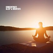 Concentrate Sleep & Meditate von Lullabies for Deep Meditation