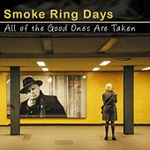 All of the Good Ones Are Taken von Smoke Ring Days