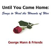 Until You Come Home: Songs to Heal the Wounds of War by Various Artists