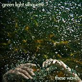 These Waves by Green Light Silhouette