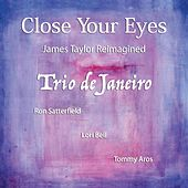Close Your Eyes: James Taylor Reimagined de Trio de Janeiro