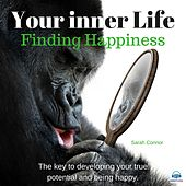 Your Inner Life: Finding Happiness von Sarah Connor