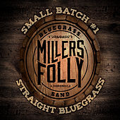 Straight Bluegrass: Small Batch 1 by Millers Folly